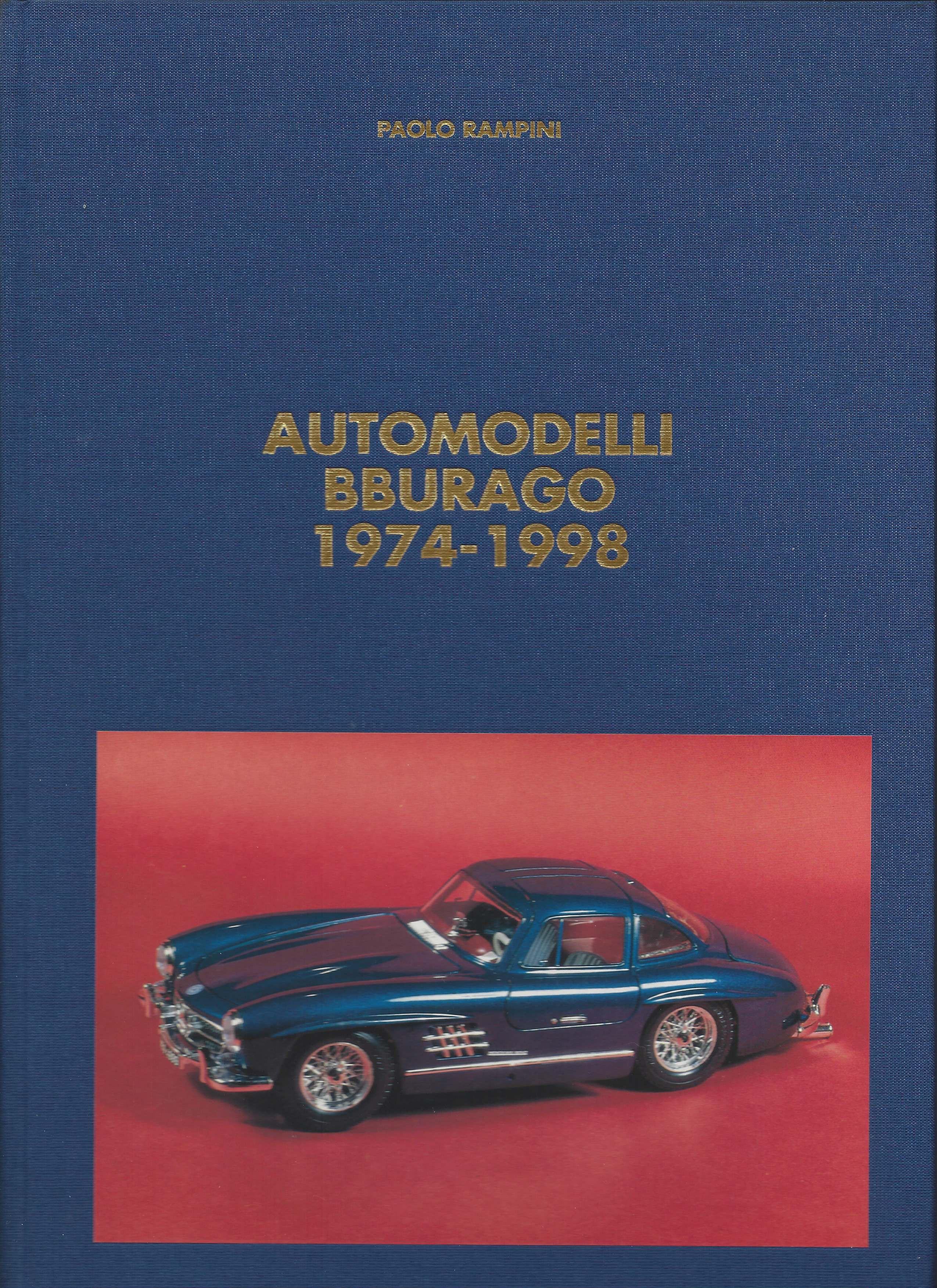 11 - Automodelli Bburago 1974-1998, Milano, edizioni Paolo Rampini, 1999