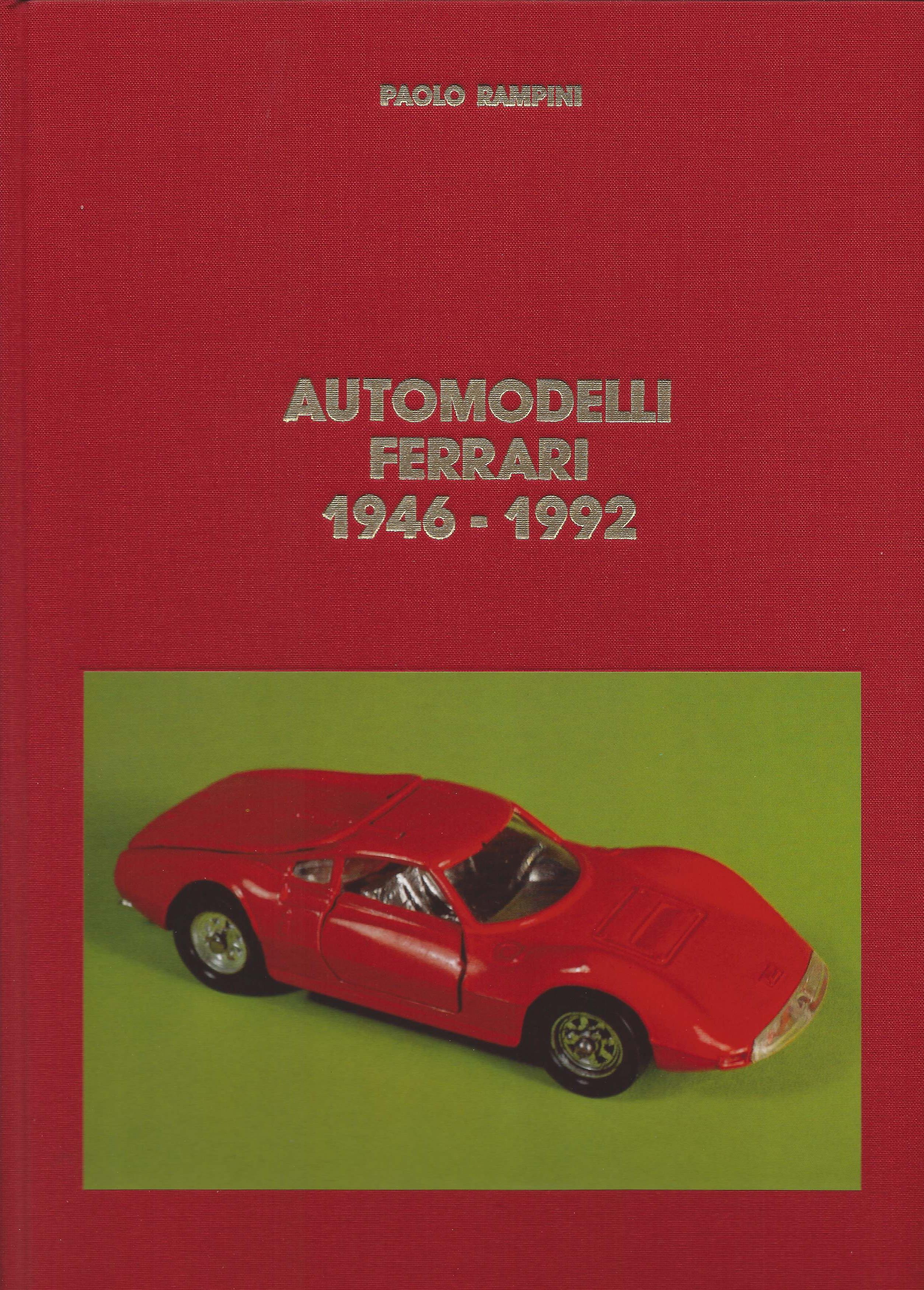 4 - Automodelli Ferrari 1946-1992, Milano, Edizioni Paolo Rampini, 1992