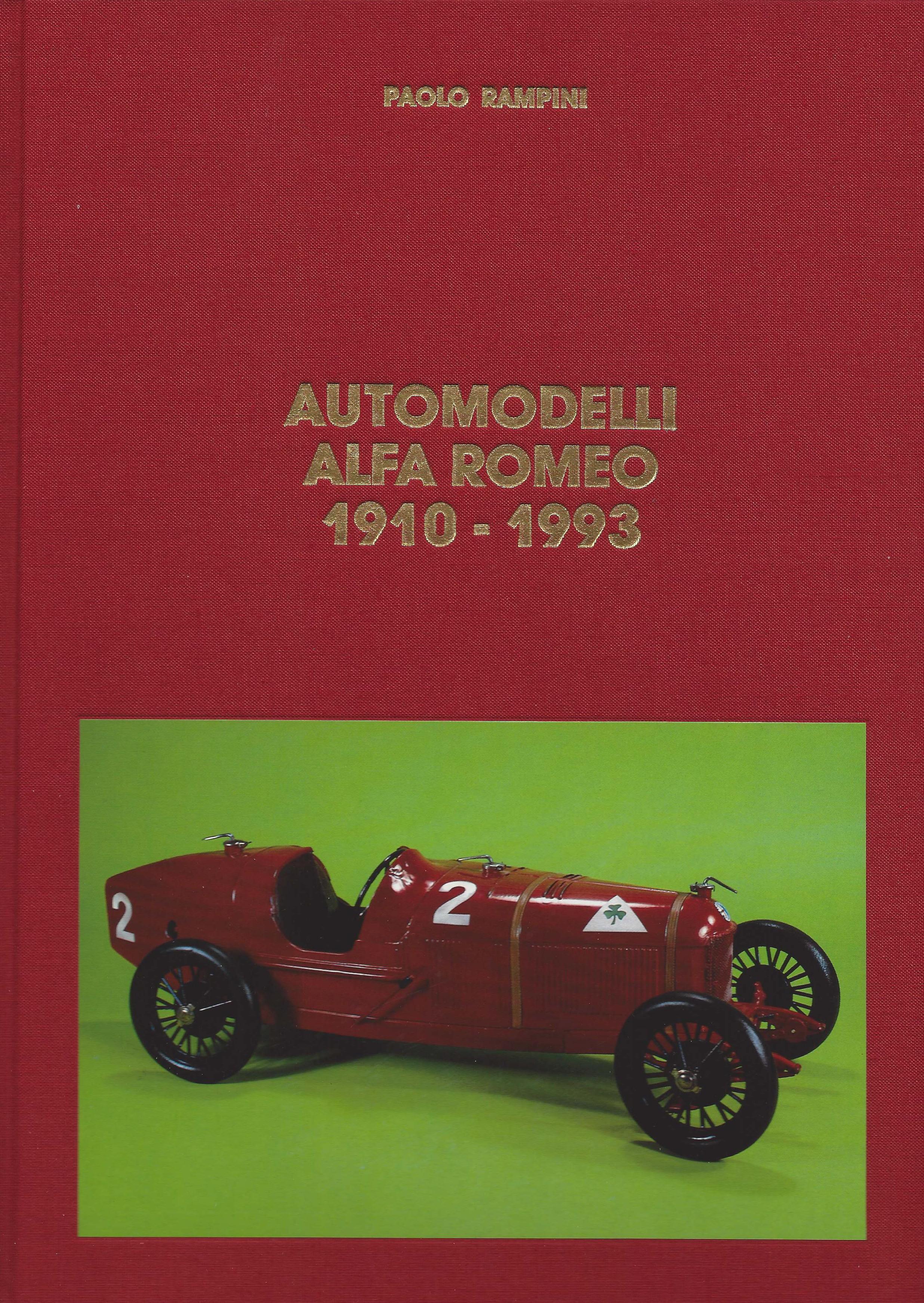 6 - Automodelli Alfa Romeo 1910-1993, Milano, Edizioni Paolo Rampini, 1993