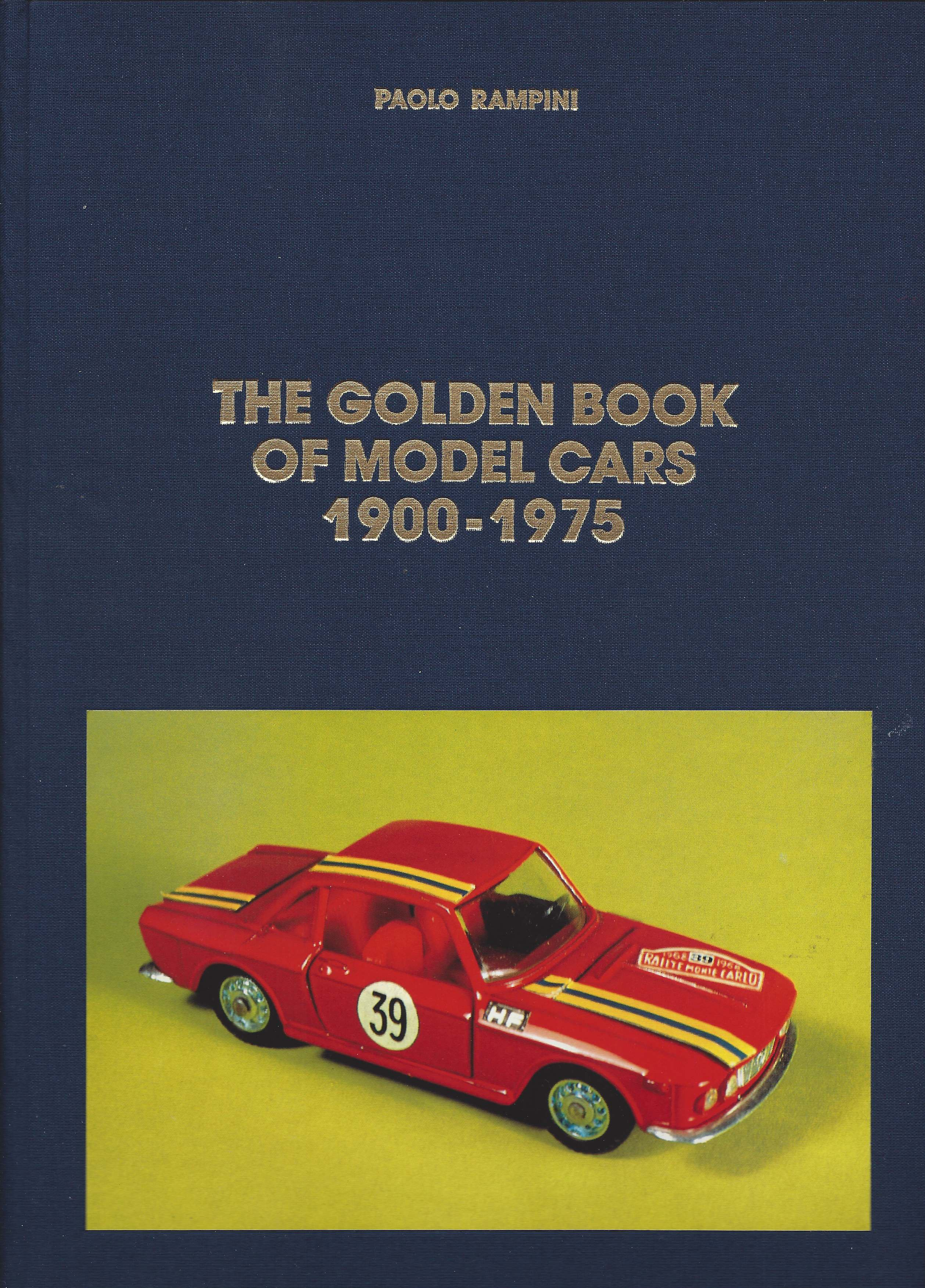 7 - The Golden Book of Model Cars 1900-1975, Milano, Edizioni Paolo Rampini, 1995